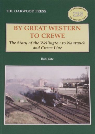 By Great Western to Crewe - The Story of the Wellington to Nantwich and Crewe Line, by Bob Yate